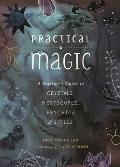 Practical Magic: A Beginner's Guide to Crystals Horoscopes Psychics & Spells