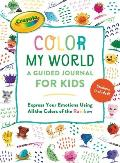 Crayola's Color My World: A Guided Journal for Kids: Express Your Emotions Using All the Colors of the Rainbow