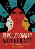 Revolutionary Witchcraft A Guide to Magical Activism
