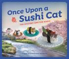 Once Upon a Sushi Cat The Mystery & the Magic
