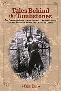 Tales Behind the Tombstones The Deaths & Burials of the Old Wests Most Nefarious Outlaws Notorious Women & Celebrated Lawmen