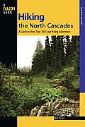 Hiking the North Cascades 2nd A Guide to More Than 100 Great Hiking Adventures