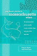 You Know Youre in Massachusetts When 101 Quintessential Places People Events Customs Lingo & Eats of the Bay State