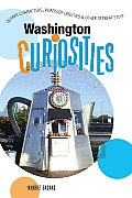 Washington Curiosities Quirky Characters Roadside Oddities & Other Offbeat Stuff