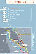 Geek Silicon Valley: The Inside Guide To Palo Alto, Stanford, Menlo Park, Mountain View, Santa Clara, Sunnyvale, San Jose, San Francisco, F