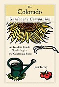 Colorado Gardeners Companion An Insiders Guide to Gardening in the Centennial State