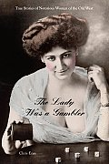 Lady Was a Gambler True Stories of Notorious Women of the Old West
