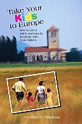 Take Your Kids to Europe 8th edition How to Travel Safely & Sanely in Europe with Your Children