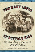 Many Loves of Buffalo Bill: The True of Story of Life on the Wild West Show, First Edition