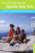 Fun with the Family Upstate New York: Hundreds of Ideas for Day Trips with the Kids, First Edition