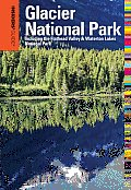 Insiders Guide to Glacier National Park 6th Including the Flathead Valley & Waterton Lakes National Park