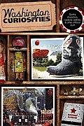 Washington Curiosities 3rd Quirky Characters Roadside Oddities & Other Offbeat Stuff
