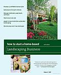How to Start a Home-Based Landscaping Business, 6th: *Develop a Profitable Business Plan *Build word-of-mouth Referrals *Handle Employees, Paperwork, and Taxes *Work Smart and Safe *Adapt to New Trend