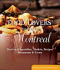 Food Lovers Guide to Montreal Best Local Specialties Markets Recipes Restaurants & Events