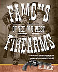 Famous Firearms of the Old West: From Wild Bill Hickok's Colt Revolvers to Geronimo's Winchester, Twelve Guns That Shaped Our History