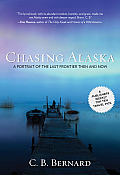 Chasing Alaska a Portrait of the Last Frontier Then & Now