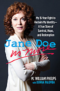 Jane Doe No More My 15 Year Fight to Reclaim My Identity A True Story of Survival Hope & Redemption