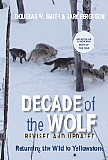 Decade of the Wolf Updated Edition Returning the Wild to Yellowstone