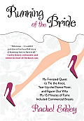 Running of the Bride My Frenzied Quest to Tie the Knot Tear Up the Dance Floor & Figure Out Why My 15 Minutes of Fame Included Commerci