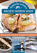 Seafood Lovers Pacific Northwest Restaurants Markets Recipes & Traditions
