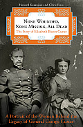 None Wounded None Missing All Dead The Story of Elizabeth Bacon Custer