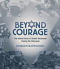 Beyond Courage The Untold Story of Jewish Resistance During the Holocaust
