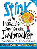 Stink 02 & the Incredible Super Galactic Jawbreaker