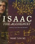 Isaac the Alchemist Secrets of Isaac Newton Reveald