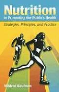 Nutrition in Promoting the Public's Health: Strategies, Principles, and Practices