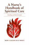 A Nurse's Handbook of Spiritual Care: Standing on Holy Ground
