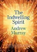 Indwelling Spirit The Work of the Holy Spirit in the Life of the Believer