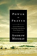 Power in Prayer Power in Prayer Classic Devotions to Inspire & Deepen Your Prayer Life Classic Devotions to Inspire & Deepen Your Prayer Life