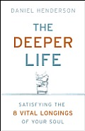 Deeper Life Satisfying the 8 Vital Longings of Your Soul