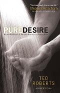 Pure Desire How One Mans Triumph Can Help Others Break Free from Sexual Temptation