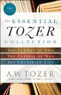 Essential Tozer Collection The Pursuit of God The Purpose of Man & The Crucified Life