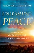Unleashing Peace Experiencing Gods Shalom in Your Pursuit of Happiness