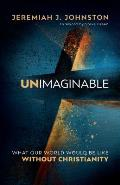 Unimaginable What Our World Would Be Like Without Christianity