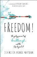 Freedom The Gutsy Pursuit of Breakthrough & the Life Beyond It