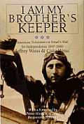 I am My Brothers Keeper American Volunteers in Israels War for Independence 1947 1949