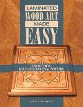 Laminated Wood Art Made Easy Symmetrical Multi Generational Patterns