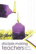 Disciple Making Teachers How to Equip Adults for Growth & Action