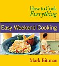 How to Cook Everything Easy Weekend Cooking