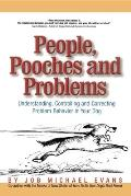 People Pooches & Problems Understanding Controlling & Correcting Problem Behavior in Your Dog