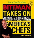 How to Cook Everything Bittman Takes on Americas Chefs