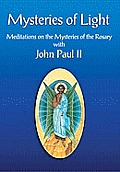 Mysteries of Light Meditations on the Mysteries of the Rosary with John Paul II
