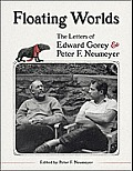 Floating Worlds The Letters of Edward Gorey & Peter F Neumeyer
