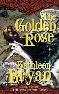 Golden Rose War Of The Rose Book 2