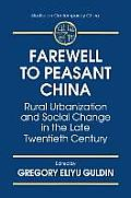 Farewell to Peasant China: Rural Urbanization and Social Change in the Late Twentieth Century: Rural Urbanization and Social Change in the Late T