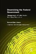 Downsizing the Federal Government: Management of Public Sector Workforce Reductions: Management of Public Sector Workforce Reductions