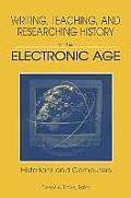 Writing, Teaching and Researching History in the Electronic Age: Historians and Computers